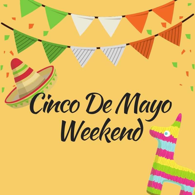 Cinco De Mayo Weekend