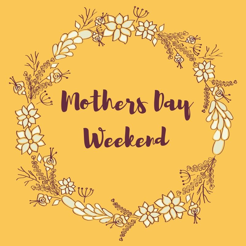 Mother's Day Weekend