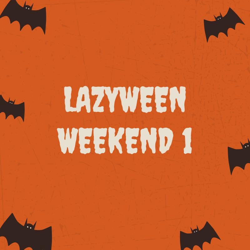 Lazyween Weekend 1