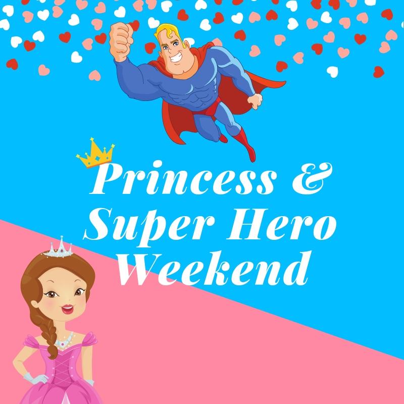 Princess & Superhero Weekend